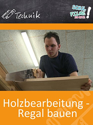 Holzbearbeitung-Regal-bauen-Schulfilm-Technik