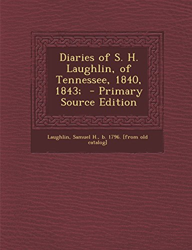 Diaries of S. H. Laughlin, of Tennessee, 1840, 1843; - Primary Source Edition
