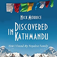 Discovered in Kathmandu: How I Found My Nepalese Family (       UNABRIDGED) by Nick Morrice Narrated by Nick Morrice