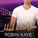 Had to Be You: Bad Boys of Red Hook, Book 3 Audiobook by Robin Kaye Narrated by Emily Durante