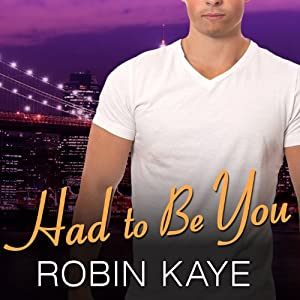 Had to Be You: Bad Boys of Red Hook, Book 3 | [Robin Kaye]