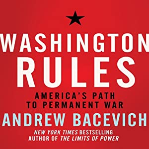 Washington Rules: America's Path to Permanent War | [Andrew J. Bacevich]