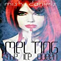 Melting the Ice Queen Audiobook by Mish Daniels Narrated by Chloe Cole