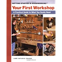 Your First Workshop: A Practical Guide to What You Really Need (Getting Started in Woodworking)