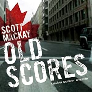 Old Scores: Det. Barry Gilbert, Book 3 | [Scott Mackay]
