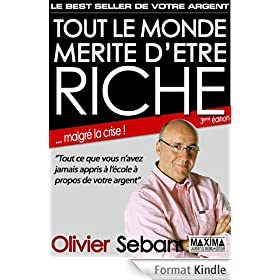 Tout le monde m�rite d'�tre riche - Ou tout ce que vous n'avez jamais appris � l'�cole � propos de votre argent: 3e �dition