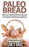 Paleo Bread: Delicious Healthy Muffins, Biscuits, and Gluten Free Bread Cookbook (Paleo Diet Solution Series)