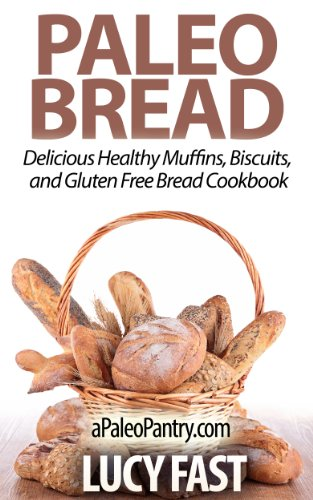 Paleo Bread: Delicious Healthy Muffins, Biscuits, and Gluten Free Bread Cookbook (Paleo Diet Solution Series) by Lucy Fast