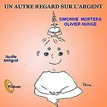 Un autre regard sur l'argent | Livre audio Auteur(s) : Olivier Nunge, Simone Mortera Narrateur(s) : Olivier Nunge
