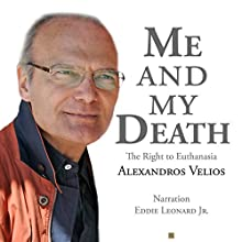 Me and My Death: The Right to Euthanasia Audiobook by Alexandros Velios Narrated by Eddie Leonard Jr.