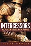 Intercessors, God's End-time Vanguard: How to Pray Effectively for the Things That Matter Most