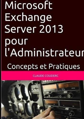 Microsoft Exchange Server 2013 pour l'Administrateur, Concepts et Pratiques