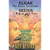 Elgar: Erotic Variations / Delius: A Moment with Venus (Ken Russell Presents)by Ken Russell