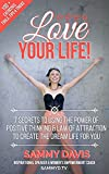 Love Your Life!: 7 Secrets to Using the Power of Positive Thinking and Law of Attraction to Create the Dream Life for You