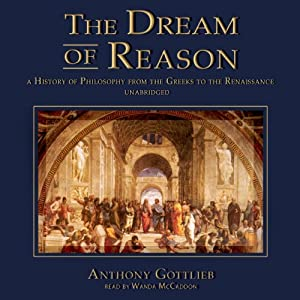 The Dream of Reason: A History of Philosophy from the Greeks to the Renaissance | [Anthony Gottlieb]