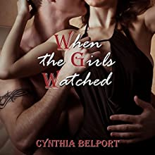 When the Girls Watched: Sharing My Husband with Two Women | Livre audio Auteur(s) : Cynthia Belport Narrateur(s) : Kelly Morgan