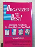 Organized to Be the Best!: Winning Solutions to Simplify How You Work (0944708153) by Susan Silver