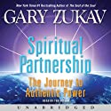 Spiritual Partnership: The Journey to Authentic Power (       UNABRIDGED) by Gary Zukav Narrated by Gary Zukav