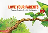 Love Your Parents: Islamic Children's Books on the Quran, the Hadith, and the Prophet Muhammad (English Edition)