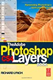 Richard Lynch The Adobe Photoshop CS4 Layers Book: Harnessing Photoshop's most powerful tool