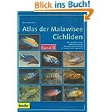 Atlas der Malawisee Cichliden, Bd. 3: Alle aktuellen Namen und Varianten von Alticorpus macrocleithrum bis Tyranochromis...