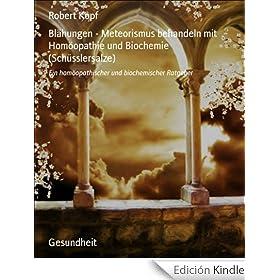 Bl�hungen - Meteorismus behandeln mit Hom�opathie und Biochemie (Sch�sslersalze): Ein hom�opathischer und biochemischer Ratgeber