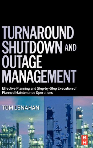 Turnaround, Shutdown and Outage Management: Effective Planning and Step-by-Step Execution of Planned Maintenance Operations