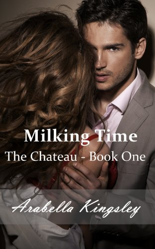 Arabella Kingsley - The Chateau: Milking Time