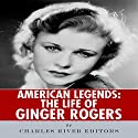 American Legends: The Life of Ginger Rogers Audiobook by  Charles River Editors Narrated by Deborah Fennelly