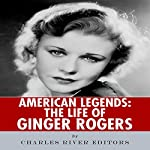 American Legends: The Life of Ginger Rogers |  Charles River Editors