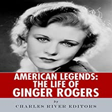 American Legends: The Life of Ginger Rogers (       UNABRIDGED) by Charles River Editors Narrated by Deborah Fennelly