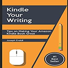 Kindle Your Writing: Tips on Making Your Amazon Kindle Book Great Audiobook by Joseph Evaldi Narrated by Chiquito Joaquim Crasto
