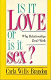 Is It Love or Is It Sex?: Why Relationships Don't Work