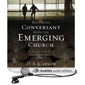Becoming Conversant with the Emerging Church: Understanding a Movement and Its Implications