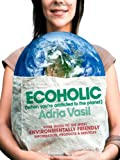 51fYmYC%2BxHL. SL160  Ecoholic: Your Guide to the Most Environmentally Friendly Information, Products, and Services Critiques