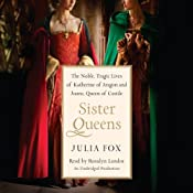 Sister Queens: The Noble, Tragic Lives of Katherine of Aragon and Juana, Queen of Castile | [Julia Fox]