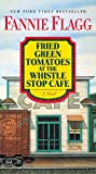 Image of Fried Green Tomatoes at the Whistle Stop Cafe: A Novel