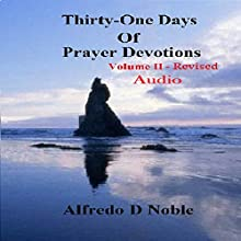 Thirty-One Days of Prayer Devotions, Vol. II Audiobook by Alfredo Noble Narrated by Rick Vaught