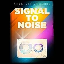 Signal to Noise | Livre audio Auteur(s) : Silvia Moreno-Garcia Narrateur(s) : Ana Bayat
