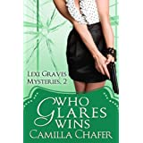 Who Glares Wins (Lexi Graves Mysteries Book 2) ~ Camilla Chafer