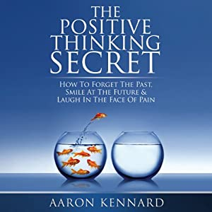 The Positive Thinking Secret   [Aaron Kennard]
