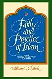 Faith and Practice of Islam: Three Thirteenth Century Sufi Texts (Suny Series in Islam) (Suny Series, Islam) (0791413683) by Chittick, William C.