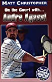 On the Court With Andre Agassi (Matt Christopher Sports Biographies)
