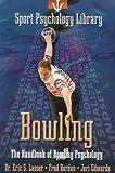 Sport Psychology Library: Bowling: The Handbook of Bowling Psychology