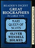 Mary Queen of Scots/Yankee from Olympus: Justice Holmes and His Family (Readers Digest Great Biographies in Large Type)