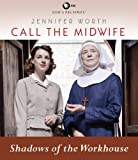 Jennifer Worth Call the Midwife: Shadows of the Workhouse