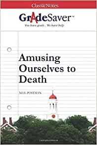 amusing ourselves to death review Amusing ourselves to death: public discourse in the age of show business  i  intended to---and still might---write a really meaty review, but i'm finding i need to .