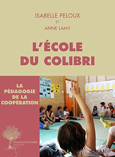 Isabelle Peloux - L'école du Colibri: La pédagogie de la coopération