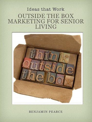 Benjamin Pearce - Outside the Box Marketing for Senior Living