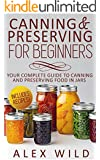CANNING: Canning And Preserving For Beginners: Your Complete Guide To Canning And Preserving Food In Jars **WITH RECIPES!!!** (canning and preserving, ... canning and preserving at home Book 1)